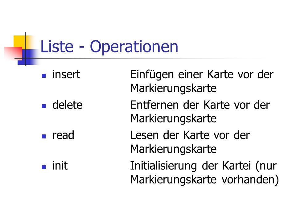 Liste - Operationen insert Einfügen einer Karte vor der Markierungskarte. delete Entfernen der Karte vor der Markierungskarte.