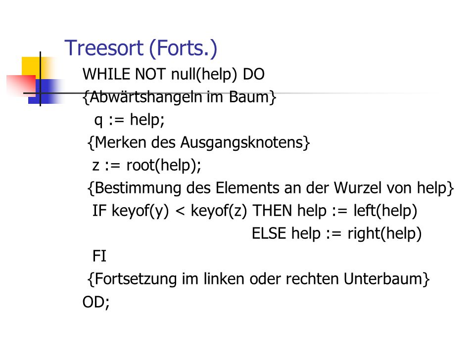 Treesort (Forts.) WHILE NOT null(help) DO {Abwärtshangeln im Baum}