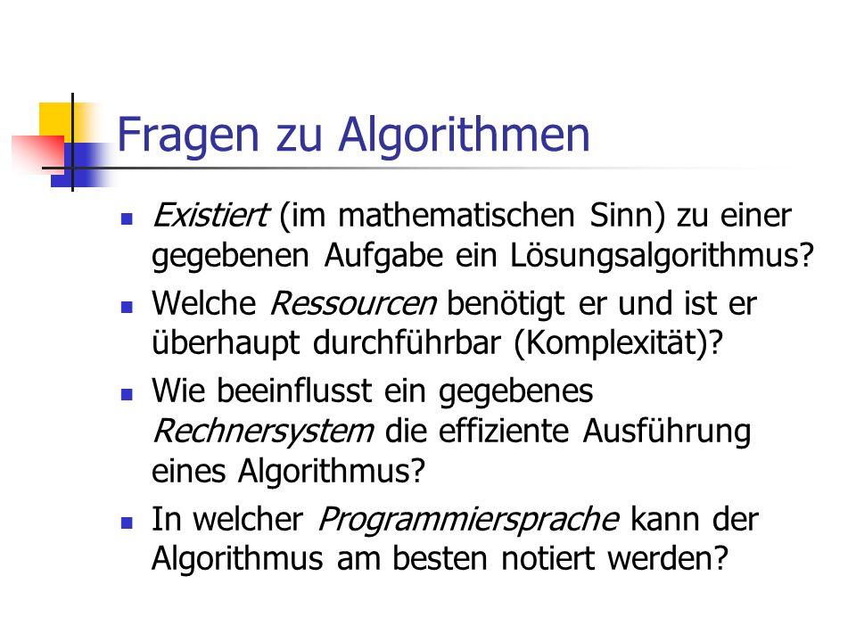 Fragen zu Algorithmen Existiert (im mathematischen Sinn) zu einer gegebenen Aufgabe ein Lösungsalgorithmus
