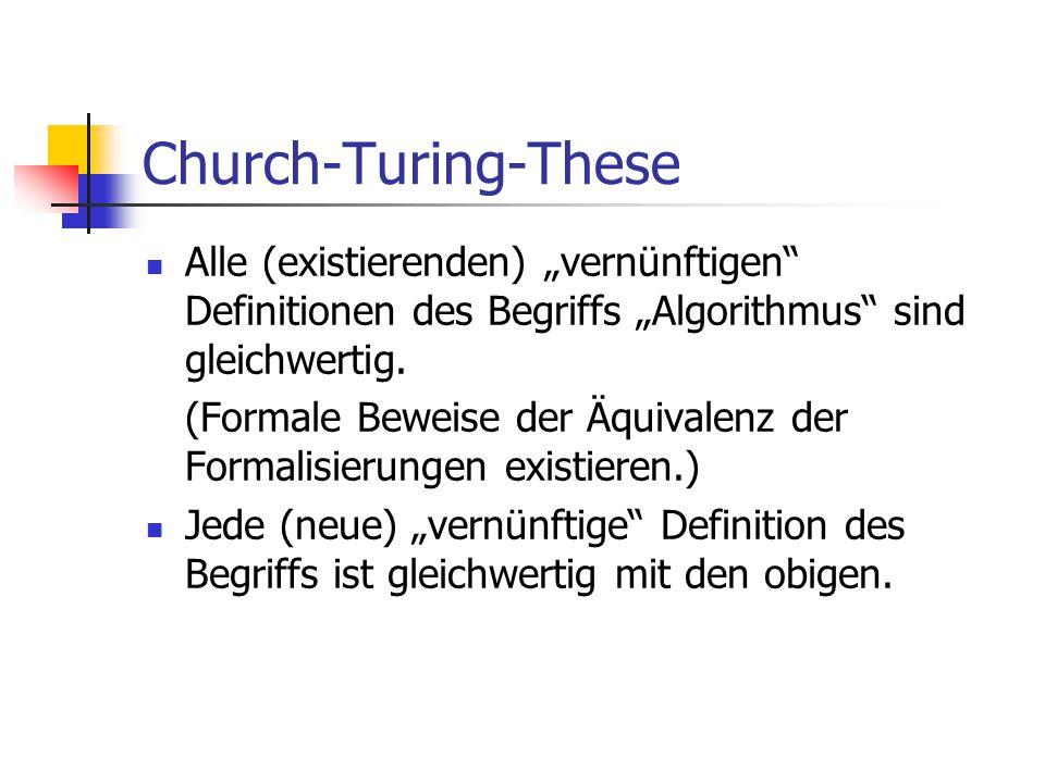 """Church-Turing-These Alle (existierenden) """"vernünftigen Definitionen des Begriffs """"Algorithmus sind gleichwertig."""