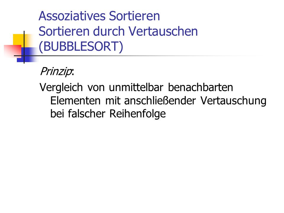 Assoziatives Sortieren Sortieren durch Vertauschen (BUBBLESORT)