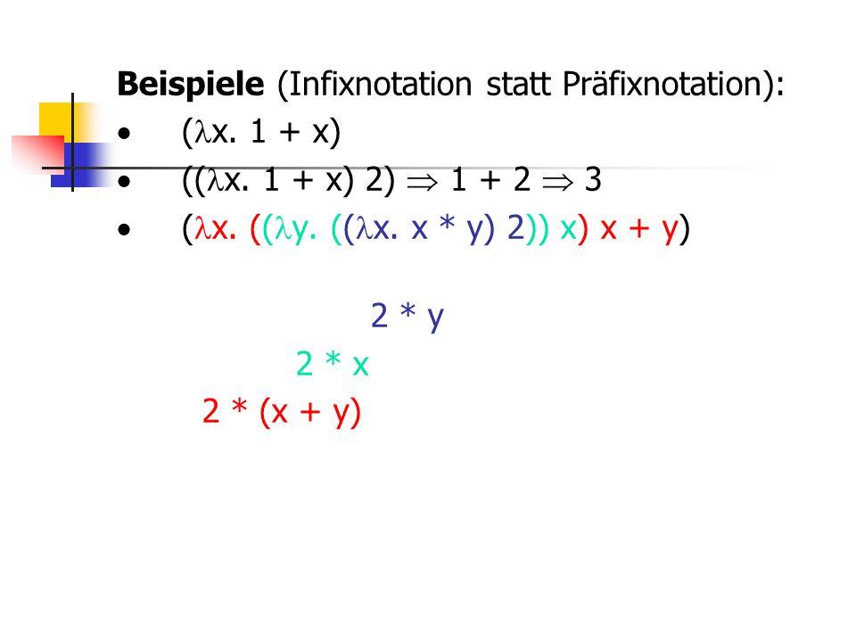 Beispiele (Infixnotation statt Präfixnotation): · (x. 1 + x) · ((x