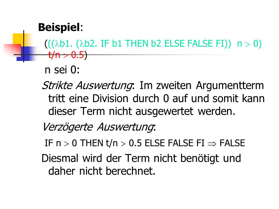 Beispiel: (((b1. (b2. IF b1 THEN b2 ELSE FALSE FI)) n  0) t/n  0