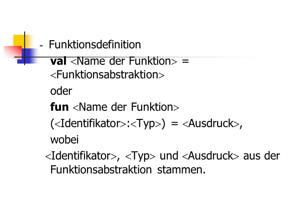 - Funktionsdefinition val Name der Funktion = Funktionsabstraktion