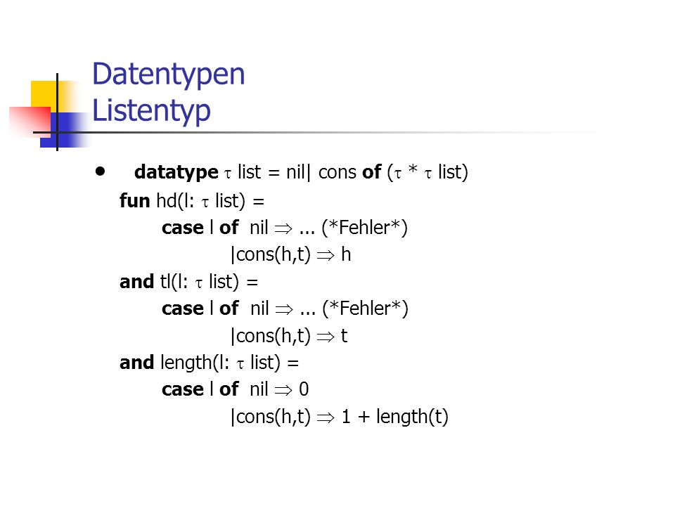 Datentypen Listentyp · datatype  list = nil| cons of ( *  list)