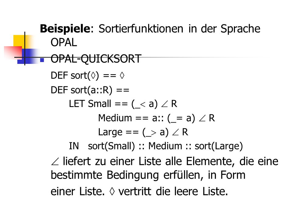 Beispiele: Sortierfunktionen in der Sprache OPAL OPAL-QUICKSORT