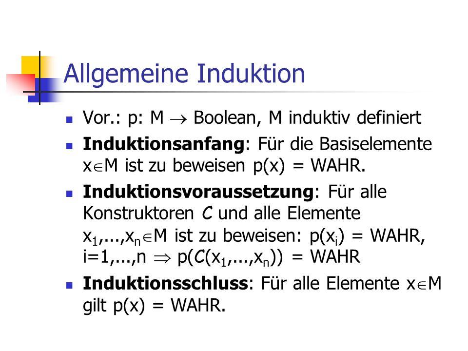 Allgemeine Induktion Vor.: p: M  Boolean, M induktiv definiert
