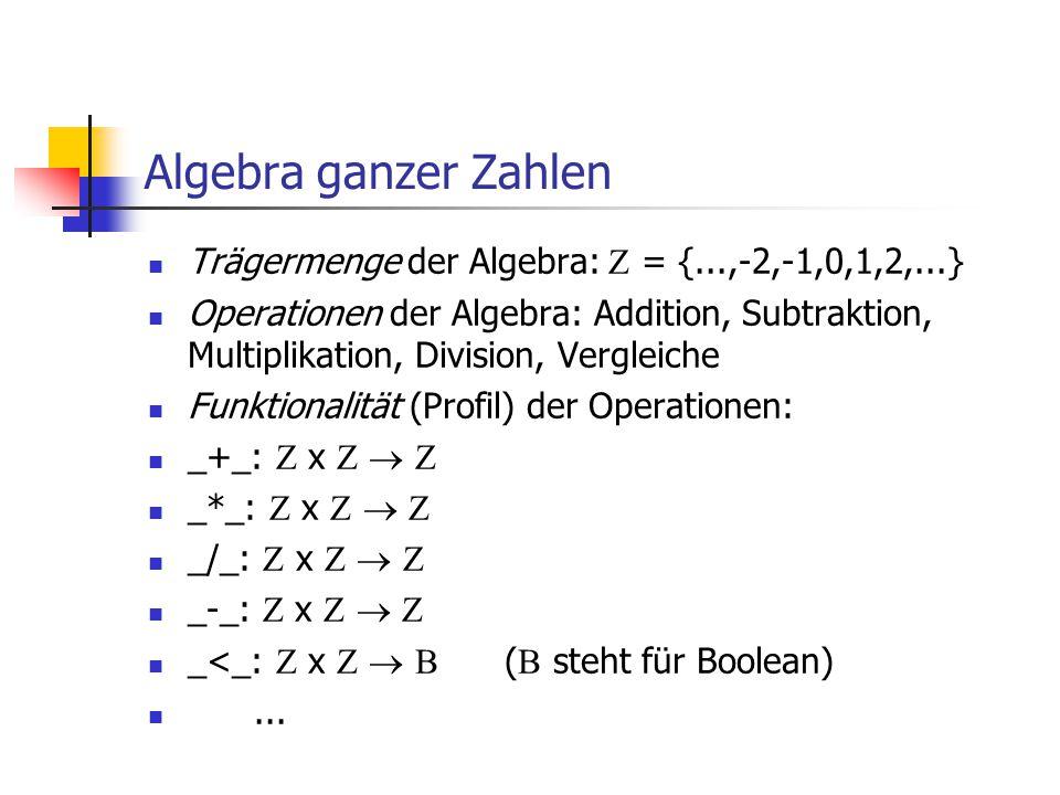 Algebra ganzer Zahlen Trägermenge der Algebra:  = {...,-2,-1,0,1,2,...}