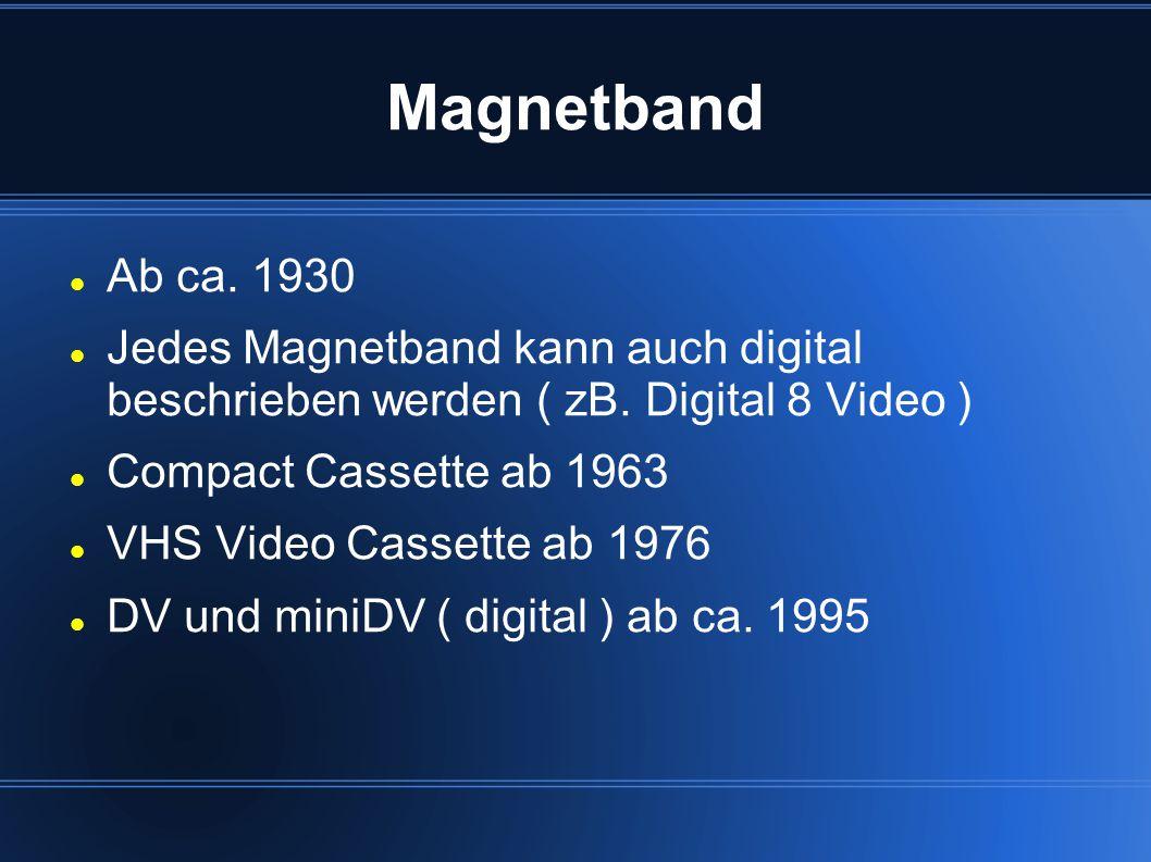 Magnetband Ab ca. 1930. Jedes Magnetband kann auch digital beschrieben werden ( zB. Digital 8 Video )