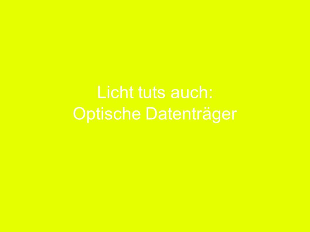 Licht tuts auch: Optische Datenträger