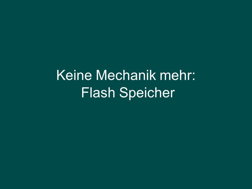 Keine Mechanik mehr: Flash Speicher