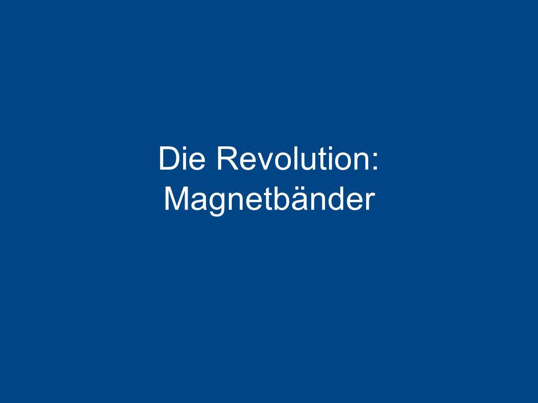 Die Revolution: Magnetbänder
