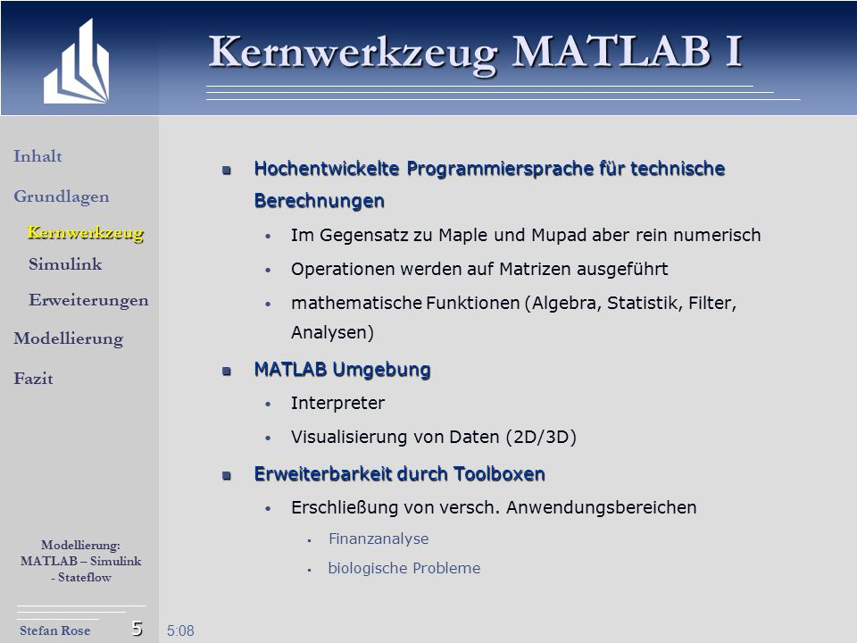 Kernwerkzeug MATLAB I Inhalt Grundlagen Kernwerkzeug Simulink