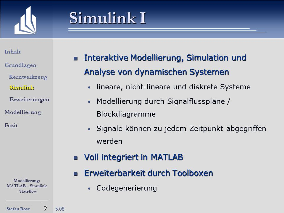 Simulink I Inhalt. Interaktive Modellierung, Simulation und Analyse von dynamischen Systemen. lineare, nicht-lineare und diskrete Systeme.