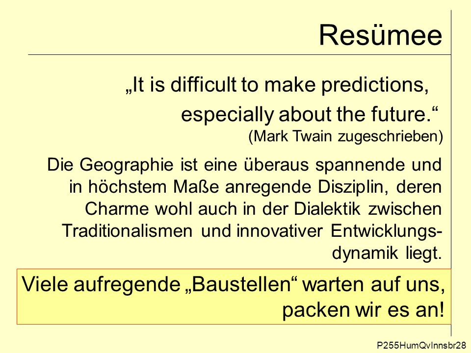 "Resümee ""It is difficult to make predictions,"