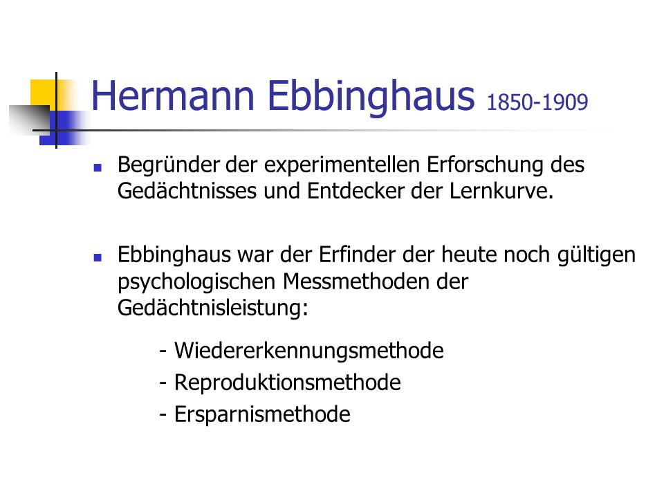 Hermann Ebbinghaus 1850-1909 Begründer der experimentellen Erforschung des Gedächtnisses und Entdecker der Lernkurve.