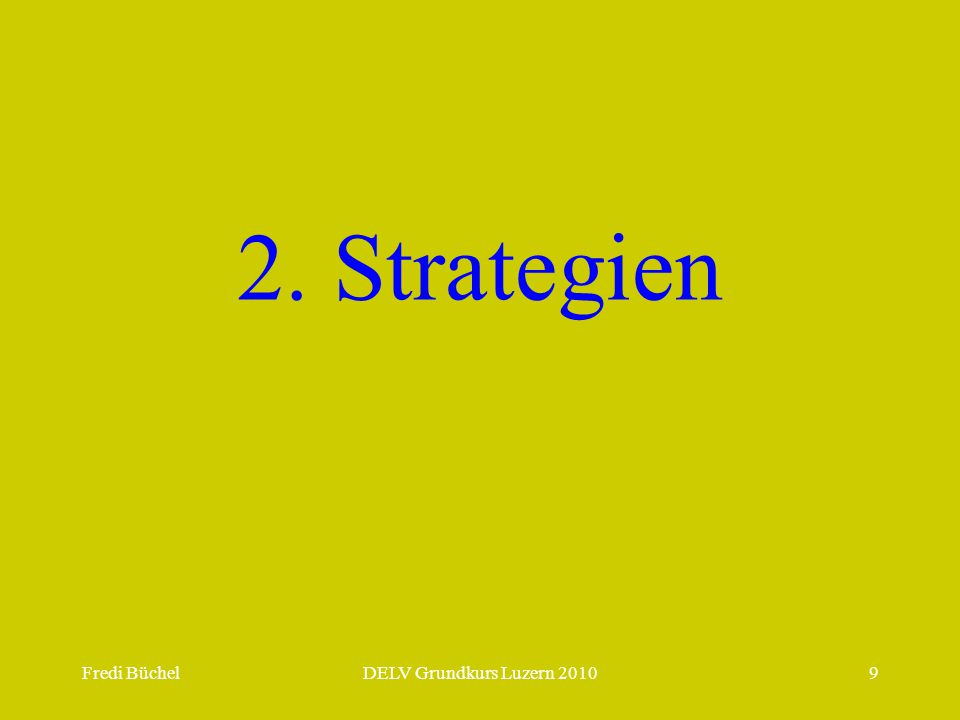 2. Strategien Fredi Büchel DELV Grundkurs Luzern 2010