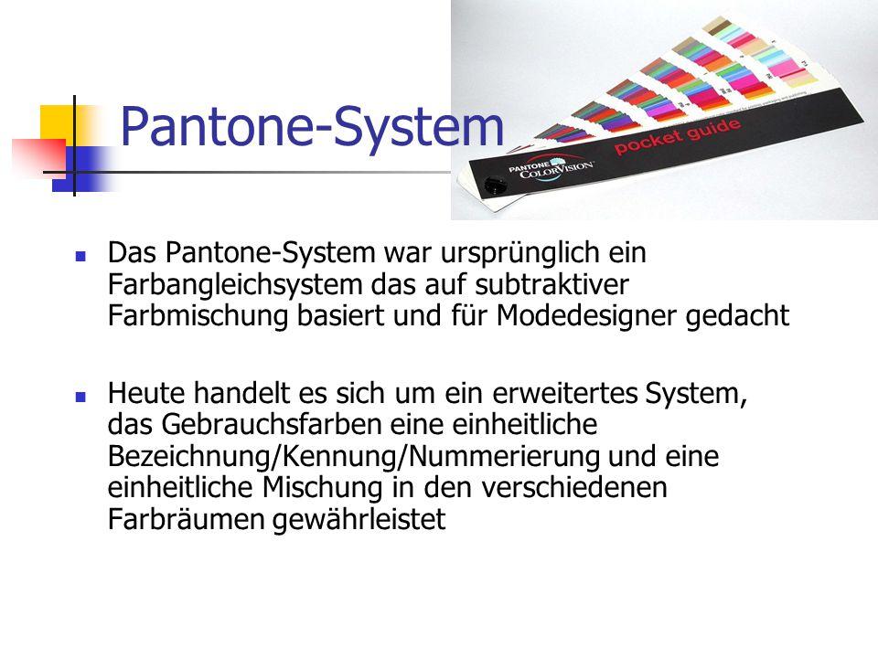 Pantone-System Das Pantone-System war ursprünglich ein Farbangleichsystem das auf subtraktiver Farbmischung basiert und für Modedesigner gedacht.