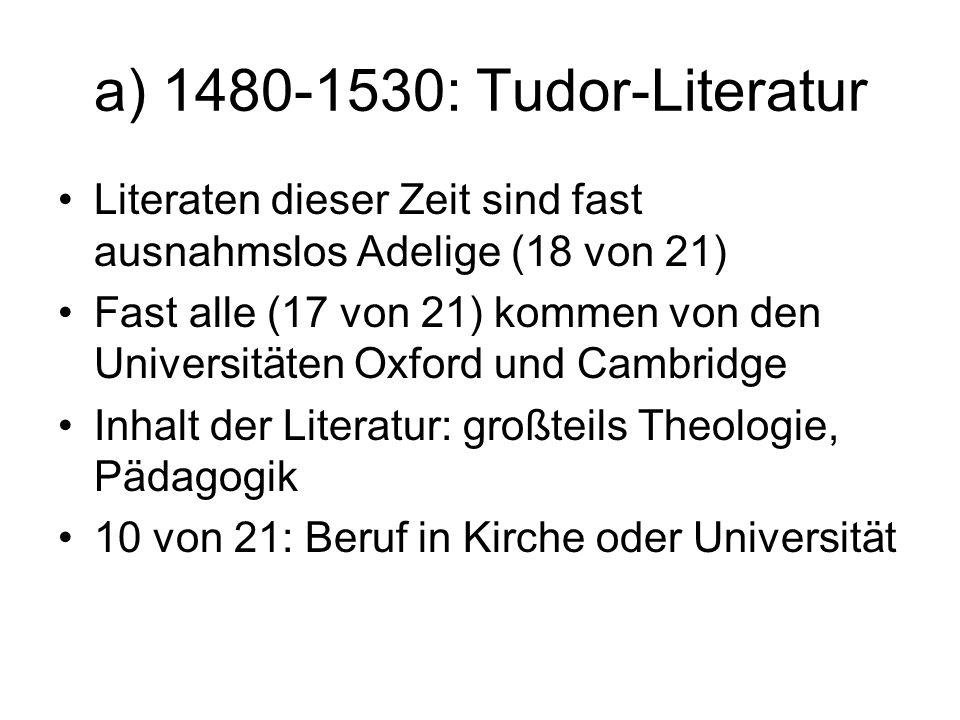 a) 1480-1530: Tudor-Literatur Literaten dieser Zeit sind fast ausnahmslos Adelige (18 von 21)