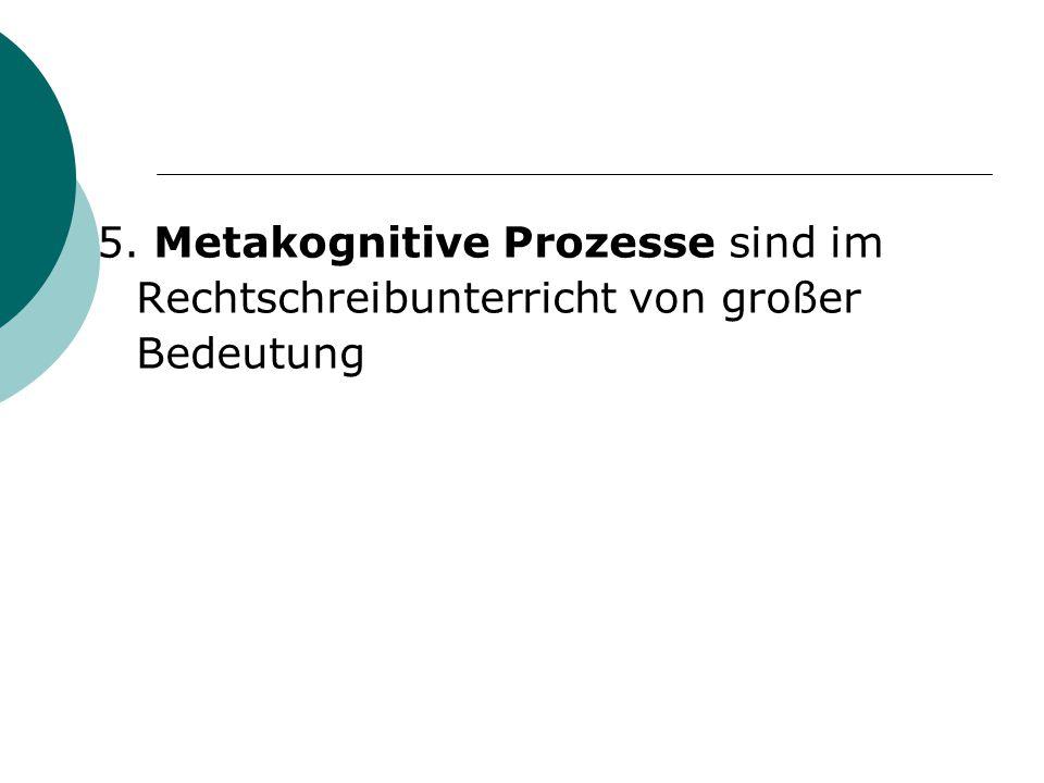 5. Metakognitive Prozesse sind im Rechtschreibunterricht von großer Bedeutung