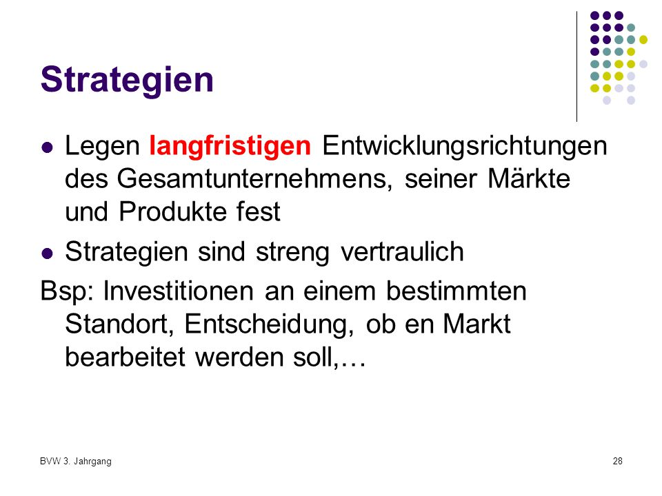 Strategien Legen langfristigen Entwicklungsrichtungen des Gesamtunternehmens, seiner Märkte und Produkte fest.