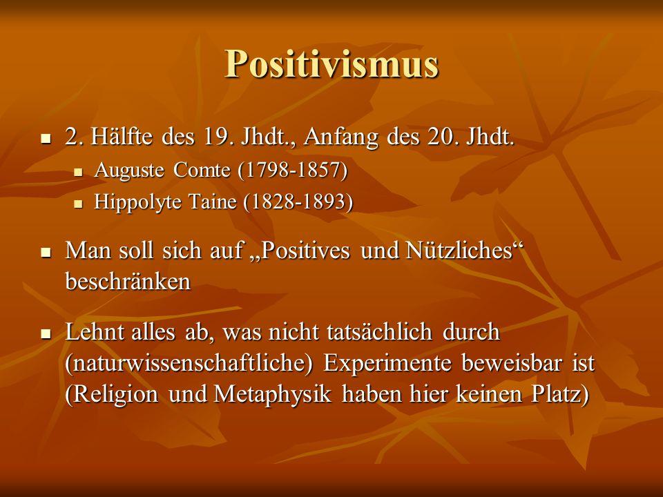 Positivismus 2. Hälfte des 19. Jhdt., Anfang des 20. Jhdt.