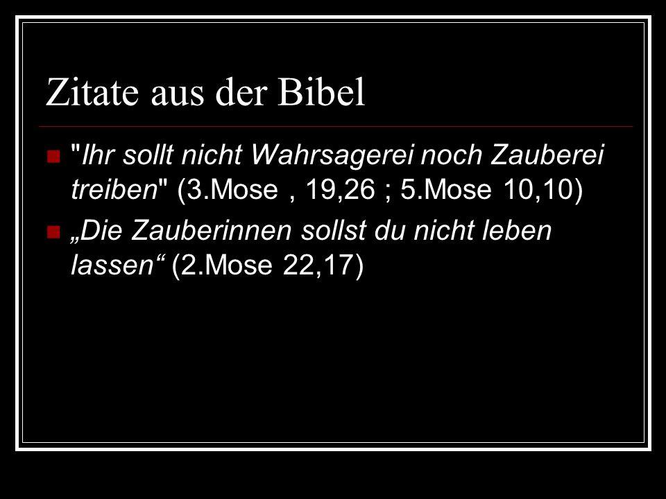 Zitate aus der Bibel Ihr sollt nicht Wahrsagerei noch Zauberei treiben (3.Mose , 19,26 ; 5.Mose 10,10)