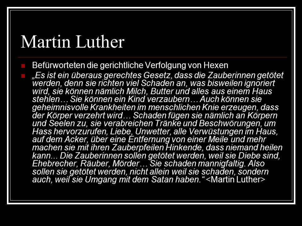 Martin Luther Befürworteten die gerichtliche Verfolgung von Hexen