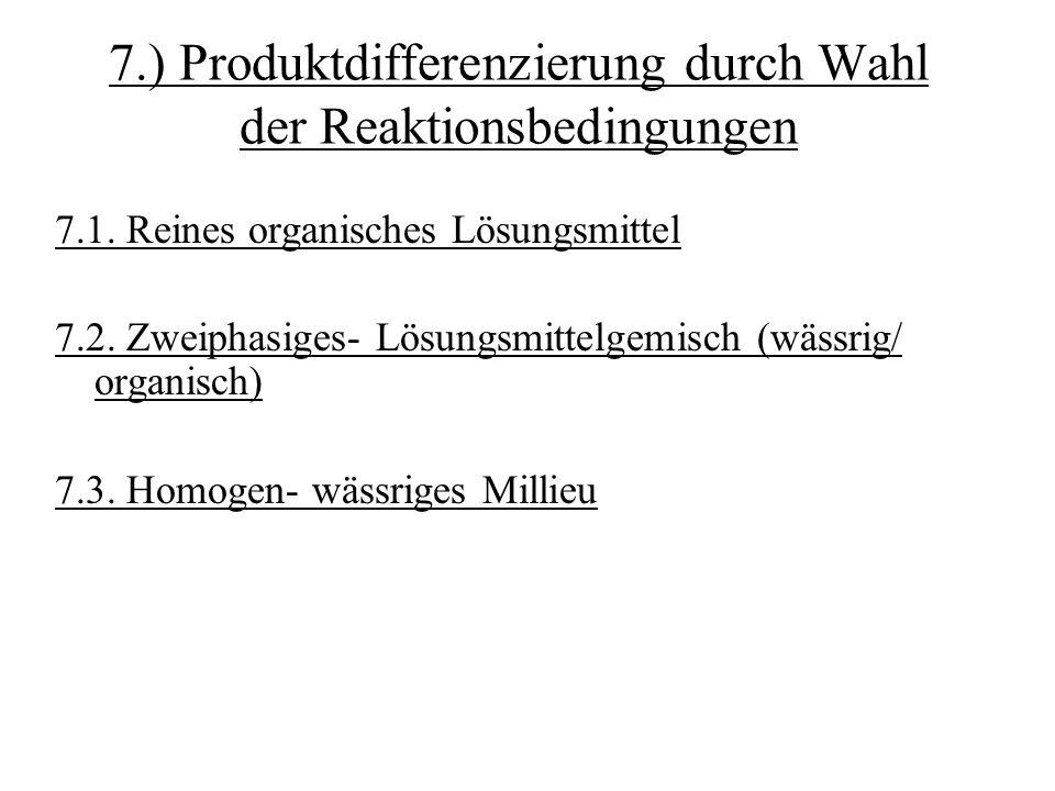 7.) Produktdifferenzierung durch Wahl der Reaktionsbedingungen