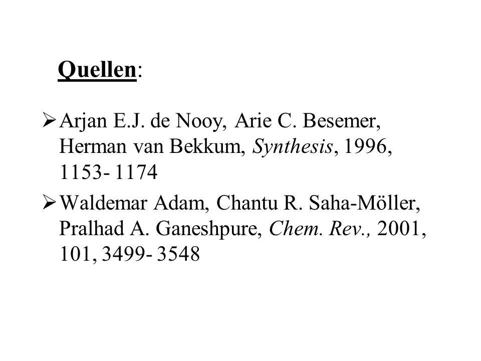 Quellen: Arjan E.J. de Nooy, Arie C. Besemer, Herman van Bekkum, Synthesis, 1996, 1153- 1174.