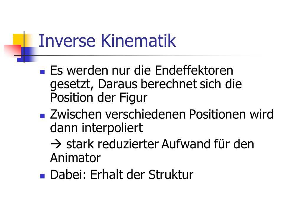 Inverse Kinematik Es werden nur die Endeffektoren gesetzt, Daraus berechnet sich die Position der Figur.
