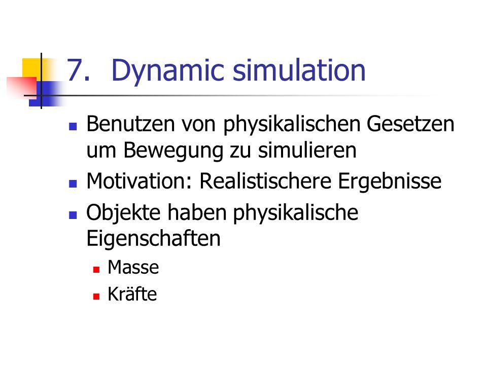 Dynamic simulation Benutzen von physikalischen Gesetzen um Bewegung zu simulieren. Motivation: Realistischere Ergebnisse.