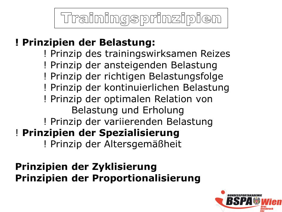 Trainingsprinzipien ! Prinzipien der Belastung: ! Prinzip des trainingswirksamen Reizes. ! Prinzip der ansteigenden Belastung.