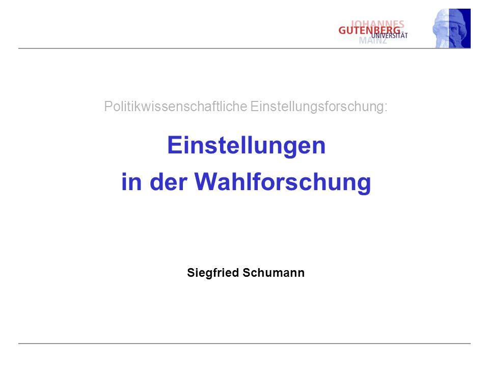 Politikwissenschaftliche Einstellungsforschung: Einstellungen in der Wahlforschung Siegfried Schumann