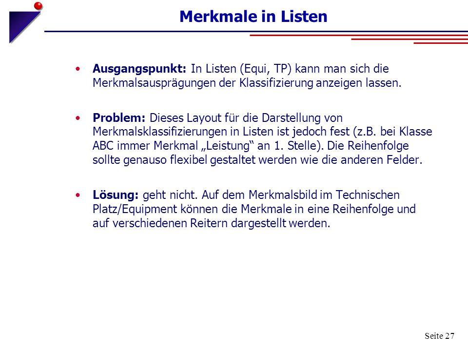 Merkmale in Listen Ausgangspunkt: In Listen (Equi, TP) kann man sich die Merkmalsausprägungen der Klassifizierung anzeigen lassen.