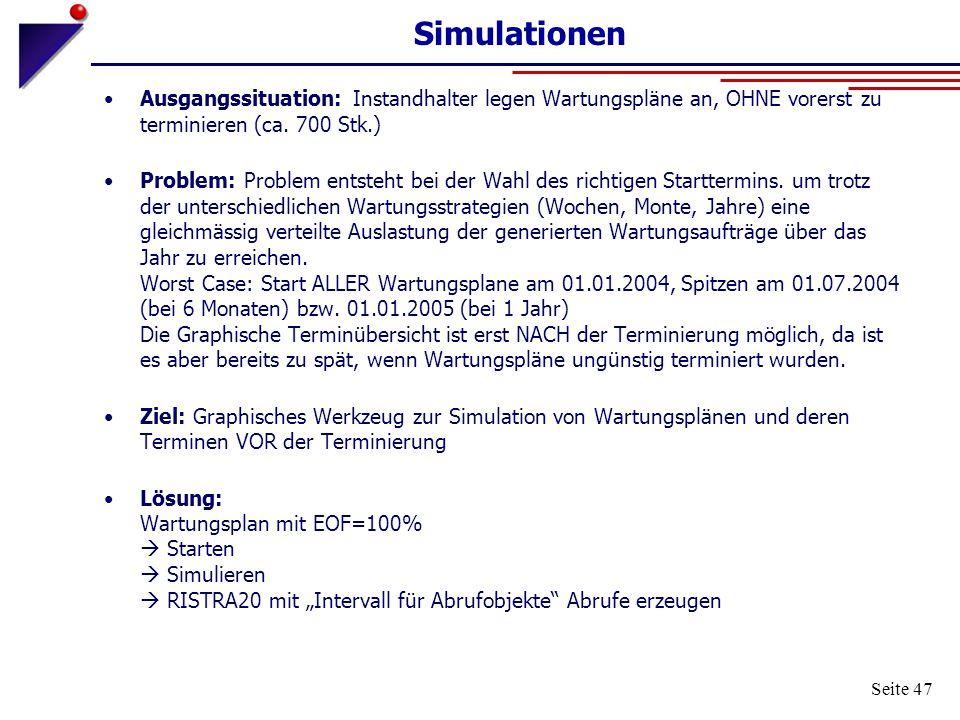 Simulationen Ausgangssituation: Instandhalter legen Wartungspläne an, OHNE vorerst zu terminieren (ca. 700 Stk.)