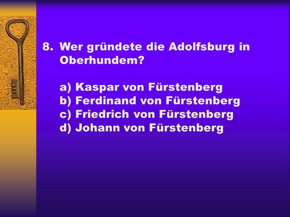 8. Wer gründete die Adolfsburg in Oberhundem