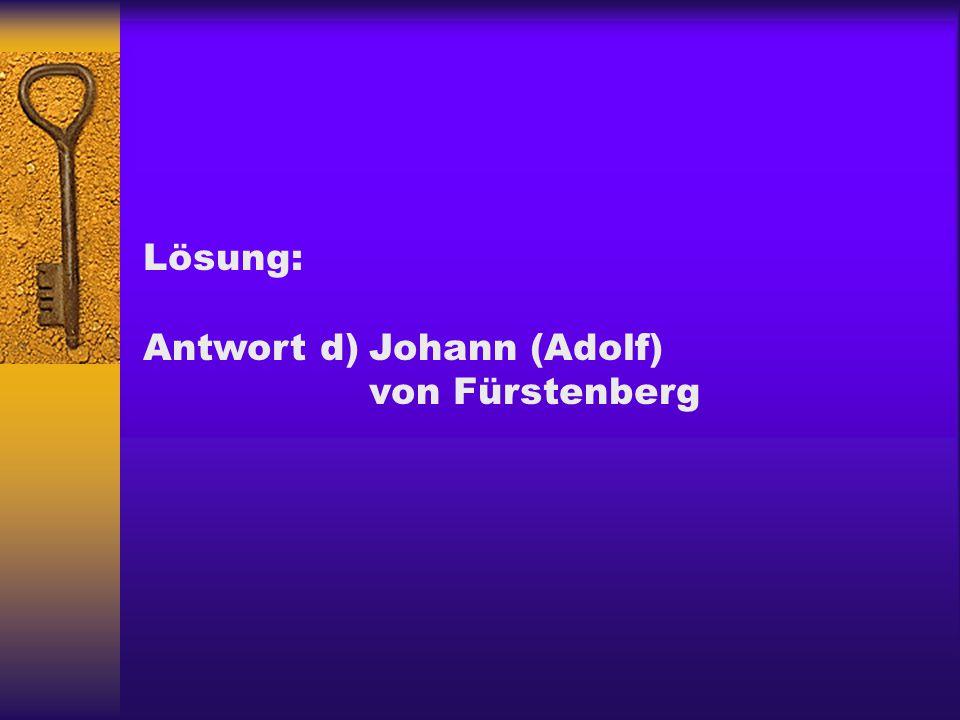 Lösung: Antwort d) Johann (Adolf) von Fürstenberg