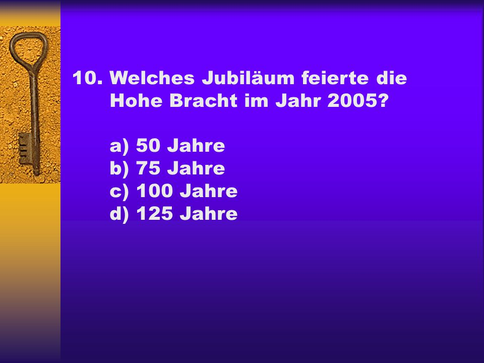 10. Welches Jubiläum feierte die Hohe Bracht im Jahr 2005