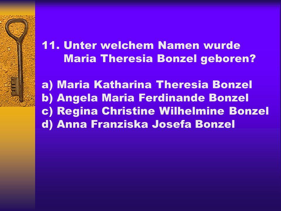 11. Unter welchem Namen wurde Maria Theresia Bonzel geboren