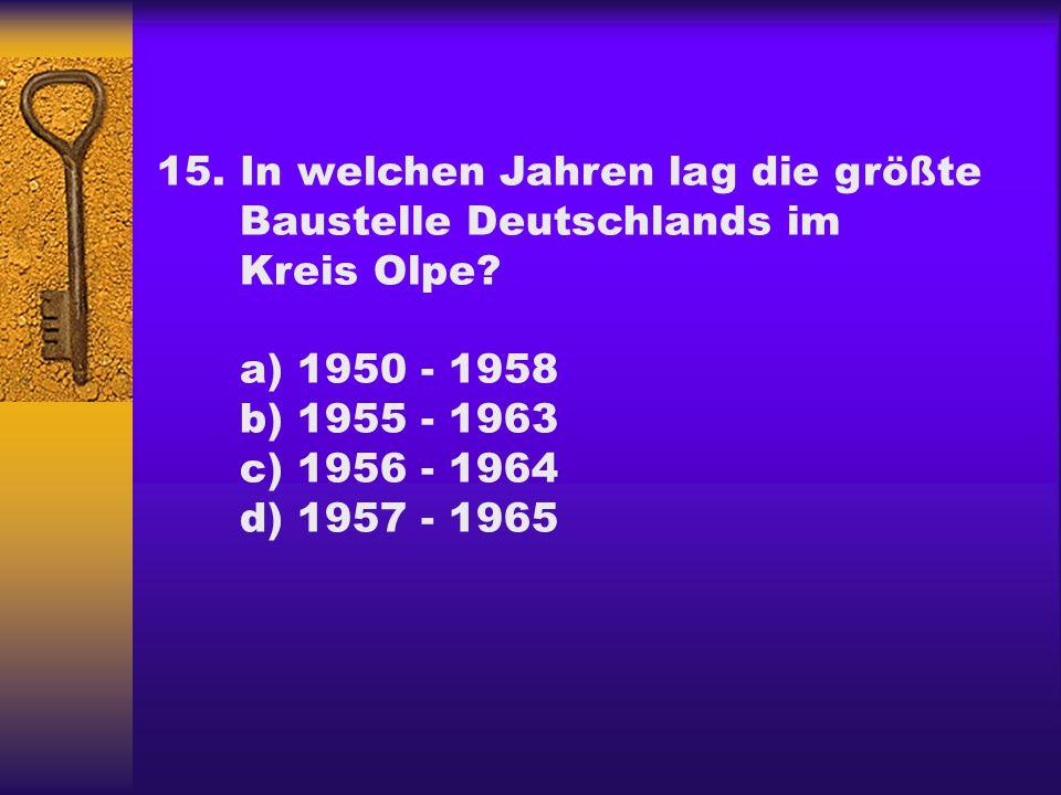 15. In welchen Jahren lag die größte. Baustelle Deutschlands im