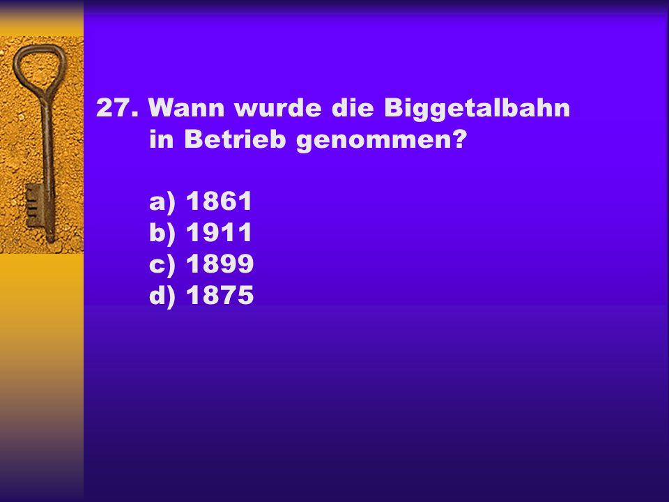 27. Wann wurde die Biggetalbahn in Betrieb genommen