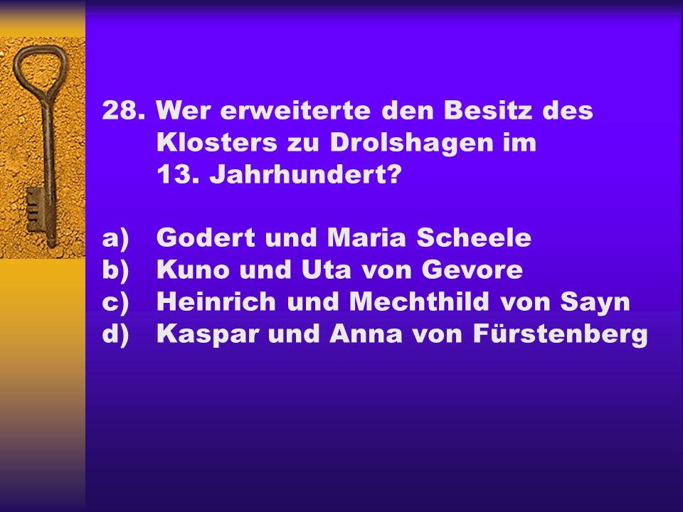 28. Wer erweiterte den Besitz des. Klosters zu Drolshagen im. 13