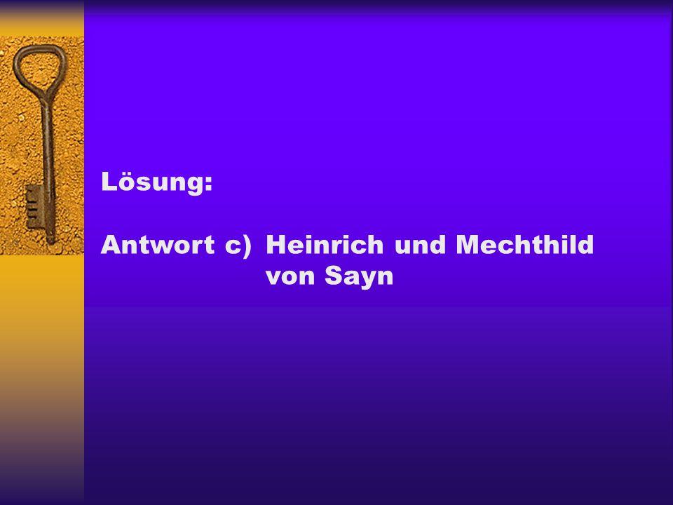 Lösung: Antwort c) Heinrich und Mechthild von Sayn