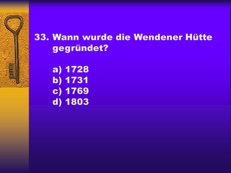 33. Wann wurde die Wendener Hütte gegründet