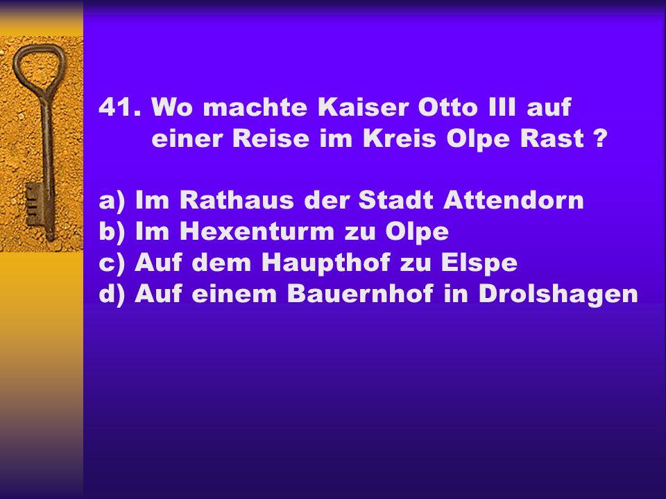 41. Wo machte Kaiser Otto III auf einer Reise im Kreis Olpe Rast
