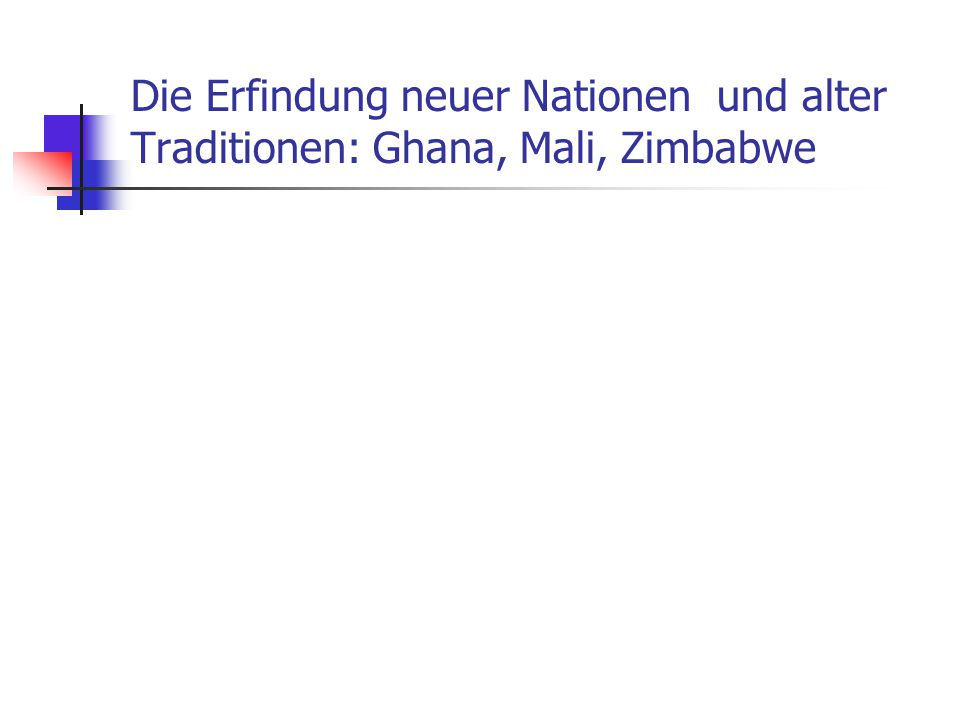Die Erfindung neuer Nationen und alter Traditionen: Ghana, Mali, Zimbabwe