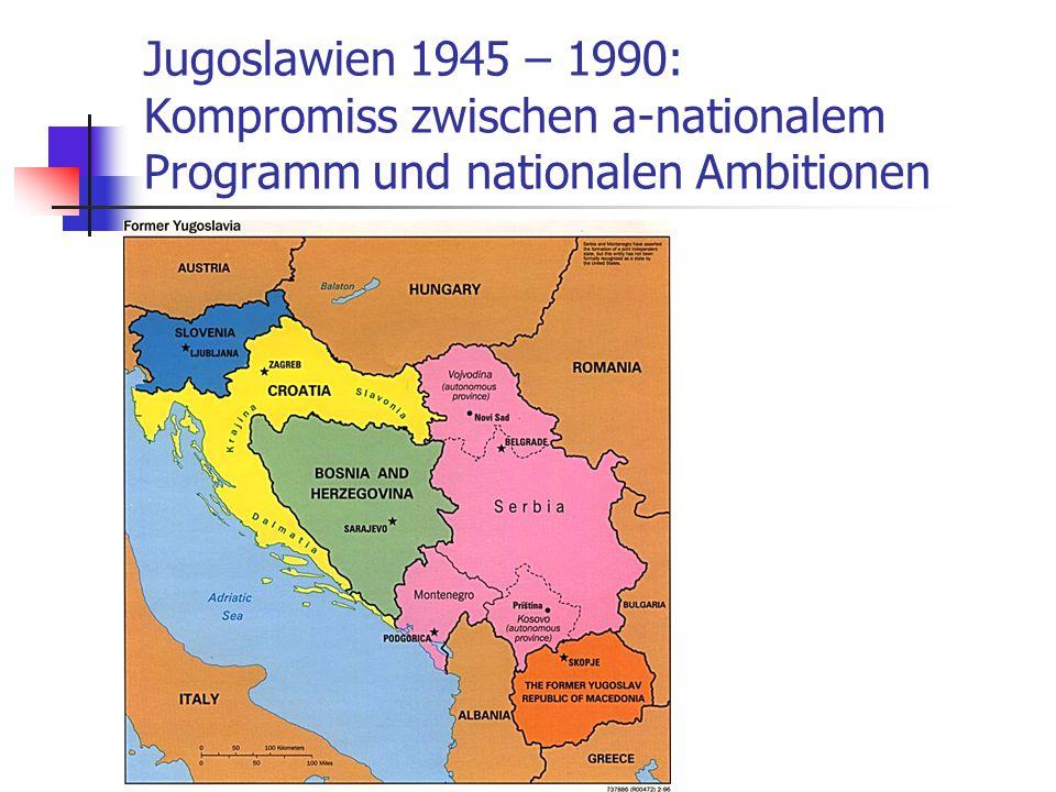 Jugoslawien 1945 – 1990: Kompromiss zwischen a-nationalem Programm und nationalen Ambitionen
