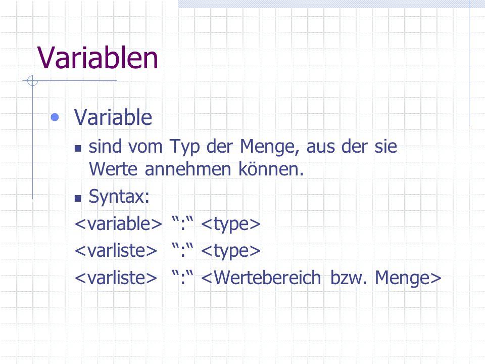 Variablen Variable. sind vom Typ der Menge, aus der sie Werte annehmen können. Syntax: <variable> : <type>