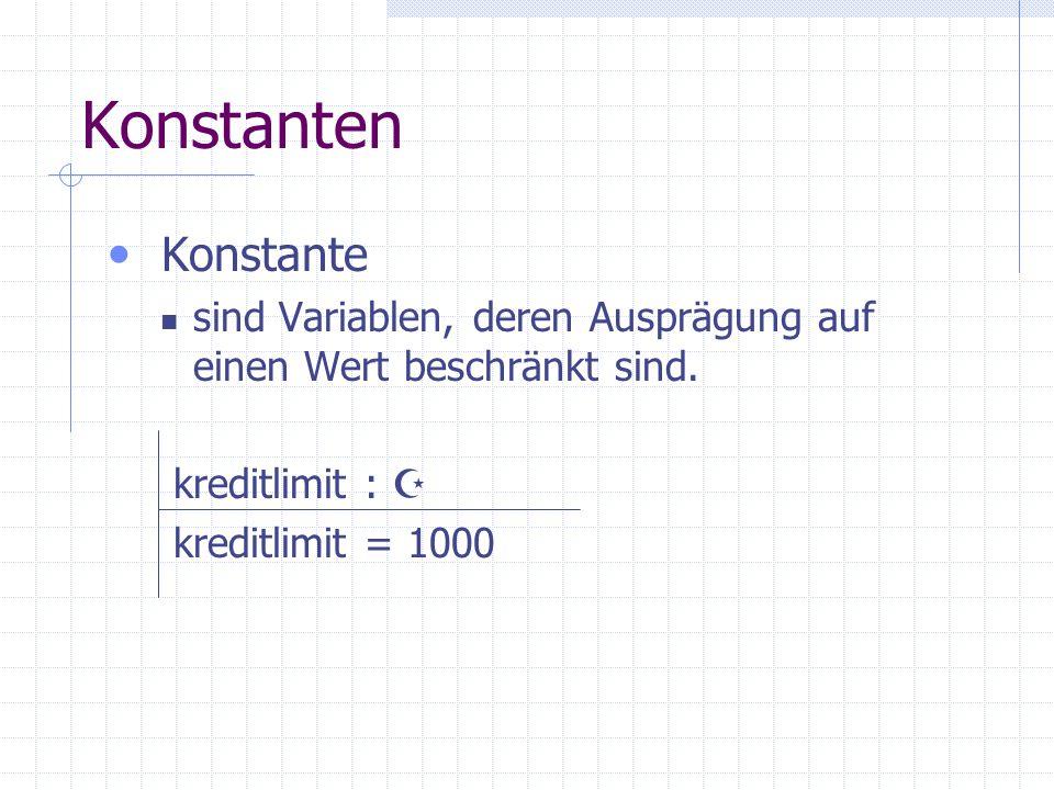 Konstanten Konstante. sind Variablen, deren Ausprägung auf einen Wert beschränkt sind. kreditlimit : 